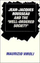"Jean-Jacques Rousseau and the ""Well-Ordered Society"" - Viroli, Maurizio"