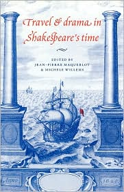 Travel and Drama in Shakespeare's Time - Jean-Pierre Maquerlot (Editor), Michele Willems (Editor), Jean P. Marquerlot (Editor)