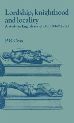 Lordship, Knighthood and Locality: A Study in English Society, C.1180 1280 - Coss, Peter R. Peter R. , Coss