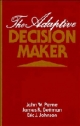 Adaptive Decision Maker - John W. Payne; James R. Bettman; Eric J. Johnson