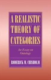 A Realistic Theory of Categories: An Essay on Ontology - Chisholm, Roderick M.
