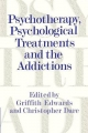 Psychotherapy, Psychological Treatments and the Addictions - Griffith Edwards; Christopher Dare