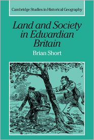 Land and Society in Edwardian Britain - Brian Short, Contribution by Richard Dennis, Contribution by Alan R. H. Baker, Contribution by Deryck Holdworth