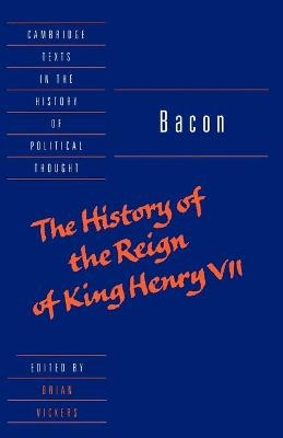 Bacon: The History of the Reign of King Henry VII and Selected Works - Francis Bacon; Brian Vickers