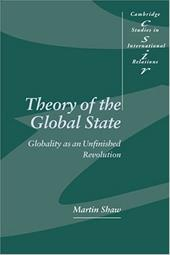 Theory of the Global State: Globality as an Unfinished Revolution - Shaw, Martin / Martin, Shaw / Smith, Steve