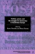 Politics, Power and the Struggle for Democracy in South-East Europe