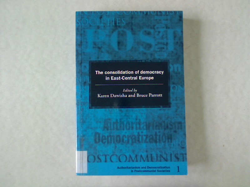 The Consolidation of democracy in East-Central Europe (Democratization and Authoritarianism in Post-Communist Societies, Band 1). - Dawisha, Karen