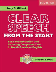 Clear Speech from the Start Student's Book with Audio CD: Basic Pronunciation and Listening Comprehension in North American English - Judy B. Gilbert