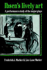 Ibsen's Lively Art: A Performance Study of the Major Plays - Marker Frederick J.