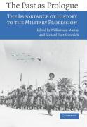 The Past as Prologue: The Importance of History to the Military Profession
