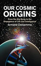 Our Cosmic Origins: From the Big Bang to the Emergence of Life and Intelligence - Delsemme, Armand H. / Delsemme, A. H. / Duve, Christian De