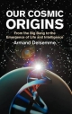 Our Cosmic Origins - Armand H. Delsemme
