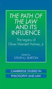 The Path of the Law and Its Influence: The Legacy of Oliver Wendell Holmes, JR - Burton, Steven J.