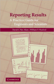 Reporting Results: A Practical Guide for Engineers and Scientists - David C. van Aken