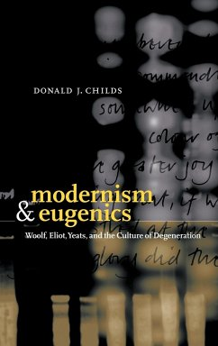 Modernism and Eugenics: Woolf, Eliot, Yeats, and the Culture of Degeneration - Childs, Donald J.