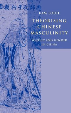 Theorising Chinese Masculinity: Society and Gender in China - Louie, Kam