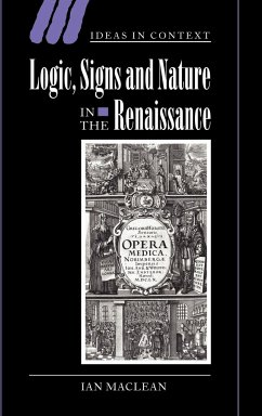 Logic, Signs and Nature in the Renaissance: The Case of Learned Medicine - Maclean, Ian