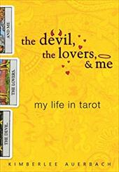 The Devil, the Lovers, & Me: My Life in Tarot - Auerbach, Kimberlee