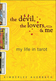 Devil, the Lovers, and Me: My Life in Tarot - Kimberlee Auerbach