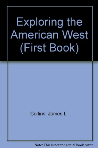 Exploring the American West (First Book)