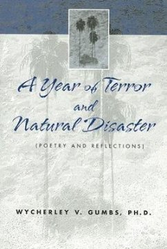 A Year of Terror and Natural Disaster: Poetry and Reflections - Gumbs, Wycherley V. , PH. D.