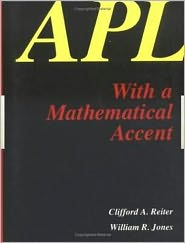 APL with a Mathematical Accent - C.A. Reiter, W.R. Jones, C. a. Reiter