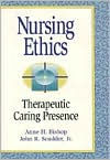 Nursing Ethics: Therapeutic Caring Presence - Anne H. Bishop