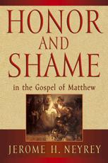 Honor and Shame in the Gospel of Matthew - Jerome H. Neyrey