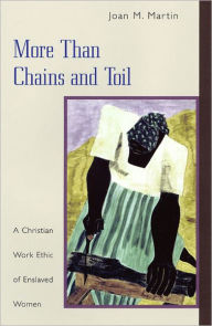 More Than Chains And Toil - Joan M. Martin