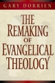 Remaking of Evangelical Theology - Gary J. Dorrien
