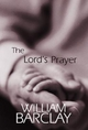 The Lord's Prayer - William Barclay