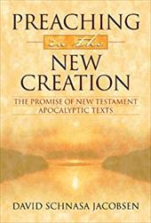 Preaching in the New Creation: The Promise of New Testament Apocalyptic Texts - Jacobsen, David A.
