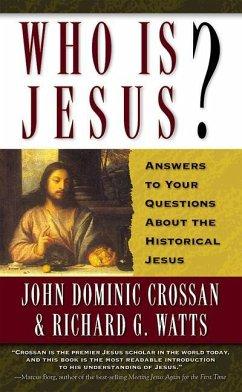 Who is Jesus?: Answers to Your Questions about the Historical Jesus - Herausgeber: Crossan, John Dominic Watts, Richard G.