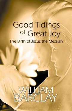 Good Tidings of Great Joy: The Birth of Jesus the Messiah - Barclay, William