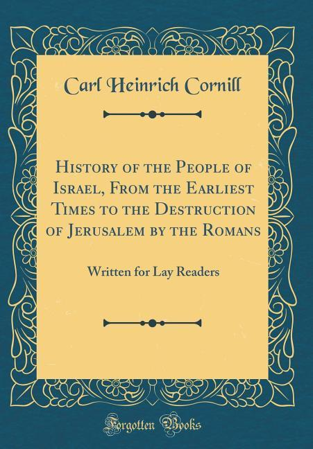 History of the People of Israel, From the Earliest Times to the Destruction of Jerusalem by the Romans als Buch von Carl Heinrich Cornill - Forgotten Books
