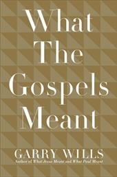 What the Gospels Meant - Wills, Garry