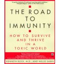 The Road to Immunity: How to Survive and Thrive in a Toxic World - Kenneth Elliott Bock