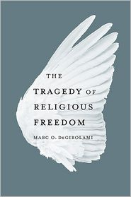 The Tragedy of Religious Freedom - Marc O. DeGirolami