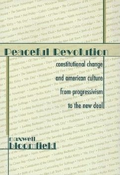 Peaceful Revolution: Constitutional Change and American Culture from Progressivism to the New Deal - Bloomfield, Maxwell H.