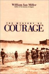 The Mystery of Courage - Miller, William Ian