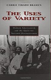 The Uses of Variety: Modern Americanism and the Quest for National Distinctiveness - Bramen, Carrie Tirado