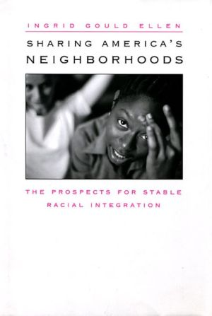 Sharing America's Neighborhoods: The Prospects for Stable Racial Integration - Ingrid Gould Ellen