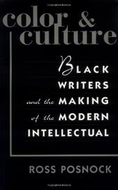 Color and Culture: Black Writers and the Making of the Modern Intellectual - Posnock, Ross