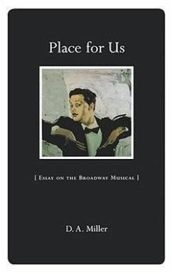 Place for Us: Essay on the Broadway Musical - Miller, D. A.