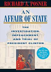 An Affair of State: The Investigation, Impeachment, and Trial of President Clinton - Posner, Richard A.