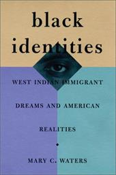Black Identities: West Indian Immigrant Dreams and American Realities - Waters, Mary C.