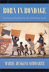 Born in Bondage: Growing Up Enslaved in the Antebellum South - Schwartz, Marie Jenkins
