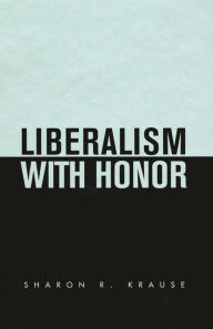 Liberalism with Honor - Sharon R. Krause