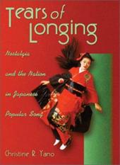 Tears of Longing: Nostalgia and the Nation in Japanese Popular Song - Yano, Christine Reiko