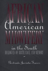 African American Midwifery in the South: Dialogues of Birth, Race, and Memory - Fraser, Gertrude Jacinta